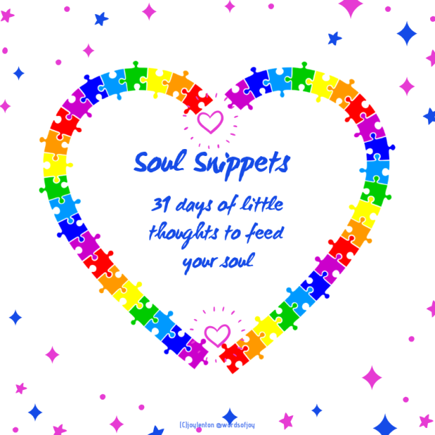 Soul Snippets #31days of little thoughts to feed your soul (C)joylenton @wordsofjoy