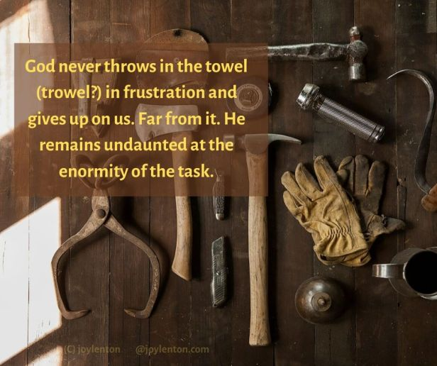 restore - workmen's tools -God never throws in the towel quote (C) joylenton @joylenton.com