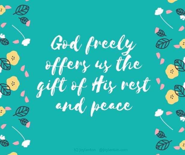 anxiety - God freely offers us the gift of His rest and peace quote (C) joylenton @joylenton.com