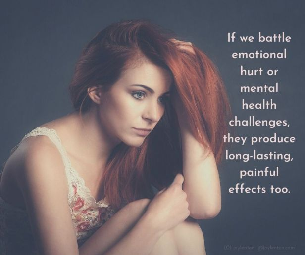 pain - If we battle emotional hurt or mental health challenges quote (C) joylenton @joylenton.com