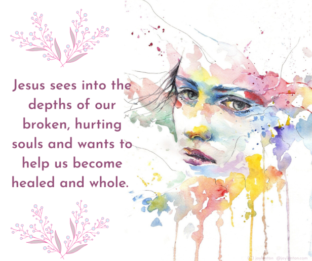 pain - Jesus sees into the depths of our broken, hurting souls quote (C) joylenton @joylenton.com