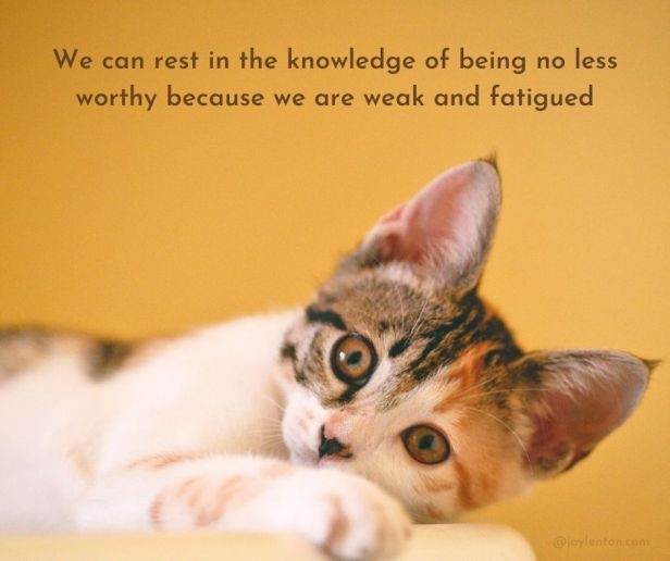 weakness - We can rest in the knowledge of being no less worthy quote (C) joylenton @joylenton.com