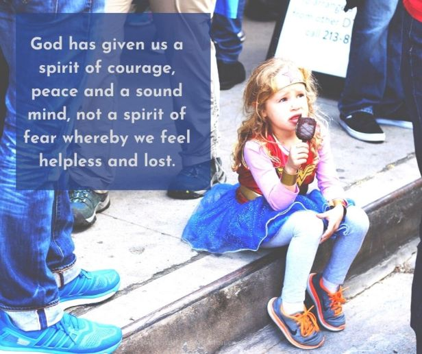 fear - girl dressed as Wonder Woman - God has given us a spirit of courage, peace and a sound mind, not a spirit of fear whereby we feel helpless and lost quote (C) joylenton @joylenton.com