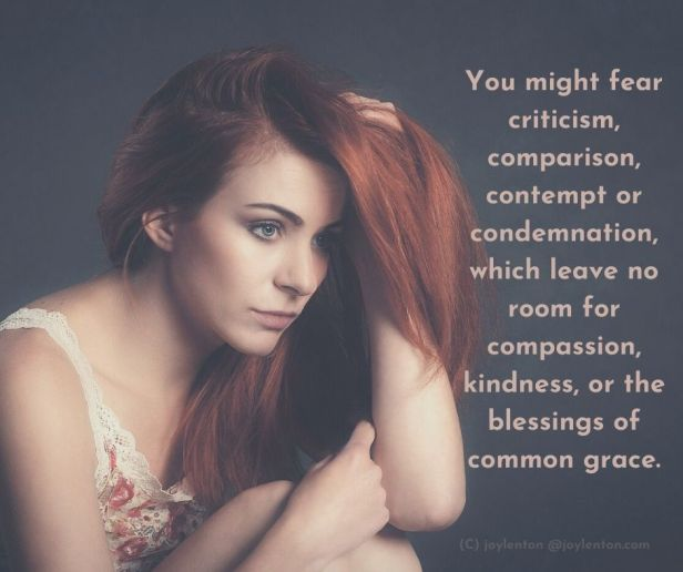 fear - You might fear criticism, comparison, contempt or condemnation quote (C) joylenton @joylenton.com